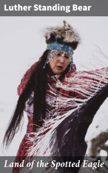 Land of the Spotted Eagle, Luther Standing Bear