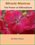 Miracle Mantras: The Power of Affirmations, Robert H. Nelson
