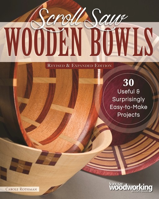 Scroll Saw Wooden Bowls, Revised & Expanded Edition, Carole Rothman