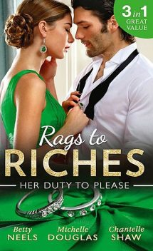 Rags To Riches: Her Duty To Please, Chantelle Shaw, Betty Neels, Michelle Douglas