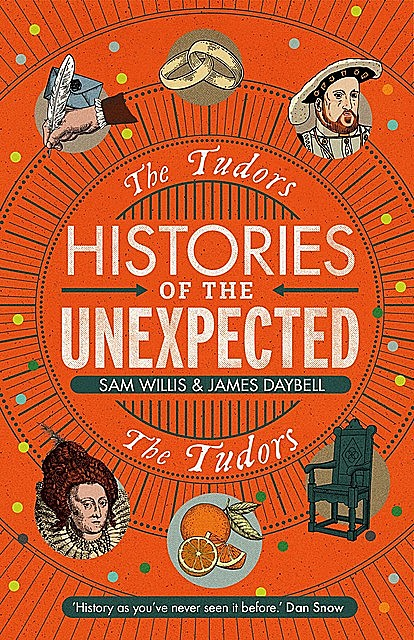 Histories of the Unexpected: The Tudors, Sam Willis, James Daybell