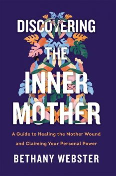 Discovering the Inner Mother, Bethany Webster