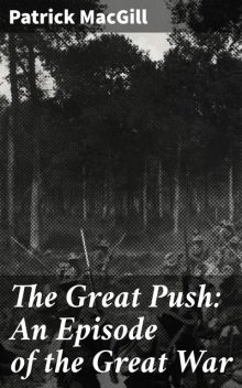 The Great Push: An Episode of the Great War, Patrick MacGill