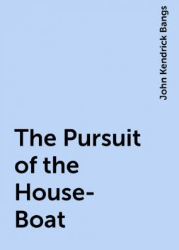 The Pursuit of the House-Boat, John Kendrick Bangs