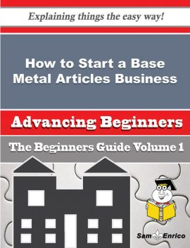 How to Start a Base Metal Articles Business (Beginners Guide), Danyel Mchenry