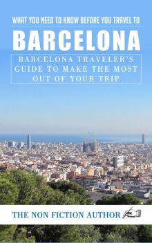 What You Need to Know to You Travel to Barcelona, The Non Fiction Author