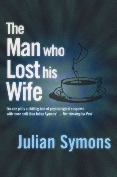 The Man Who Lost His Wife, Julian Symons