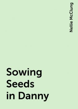 Sowing Seeds in Danny, Nellie McClung