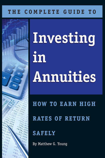 The Complete Guide to Investing In Annuities, Matthew G.Young