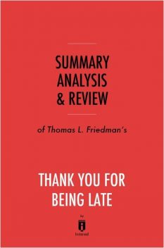 Summary, Analysis & Review of Thomas L. Friedman's Thank You for Being Late by Instaread, Instaread