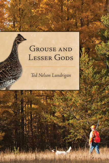 Grouse and Lesser Gods, Ted Lundrigan