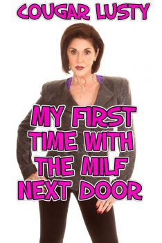 My First Time With The Milf Next Door, Cougar Lusty