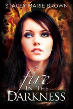 Fire In The Darkness (Darkness Series #2), Brown, Stacey Marie