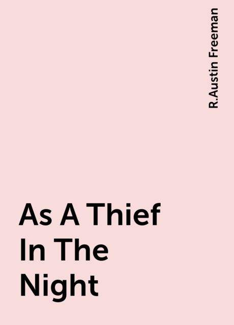 As A Thief In The Night, R.Austin Freeman
