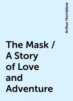 The Mask / A Story of Love and Adventure, Arthur Hornblow