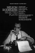 Nelson Rodrigues: Selected Plays, Nelson Rodrigues