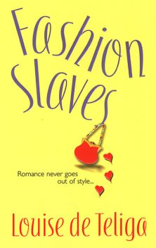 Fashion Slaves, Louise deTeliga