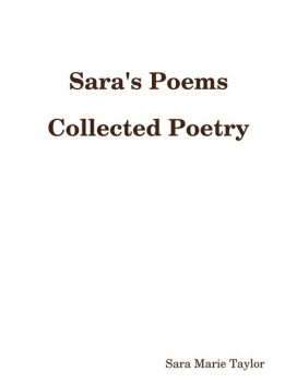 Sara's Poems Collected Poetry, Sara Taylor