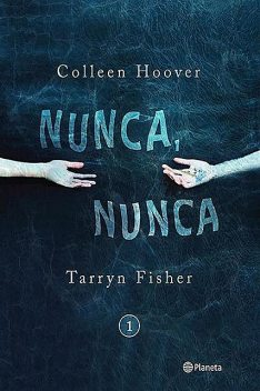 Nunca, nunca 1, Colleen Hoover, Tarryn Fisher