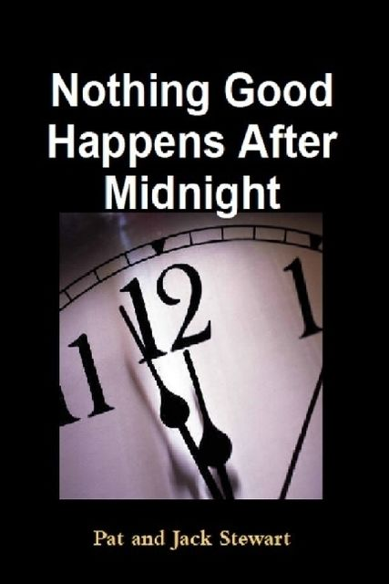 Nothing Good Happens After Midnight: The Autobiography of an All American Family, Jack Stewart, Pat Stewart