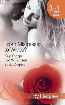 From Mistresses To Wives, Susan Napier, Lee Wilkinson, Kay Thorpe