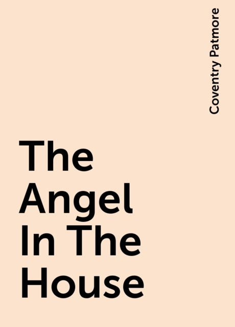 The Angel In The House, Coventry Patmore