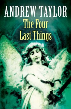 The Four Last Things: The Roth Trilogy Book 1, Andrew Taylor