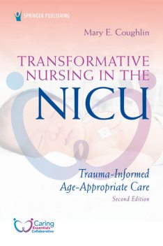 Transformative Nursing in the NICU, Second Edition, M.S, RN, NNP, Mary E. Coughlin