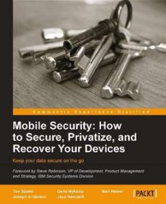 Mobile Security: How to Secure, Privatize and Recover Your Devices, Joseph Anderson, Tim Speed, Darla Nykamp, Jaya Nampalli, Mari Heiser