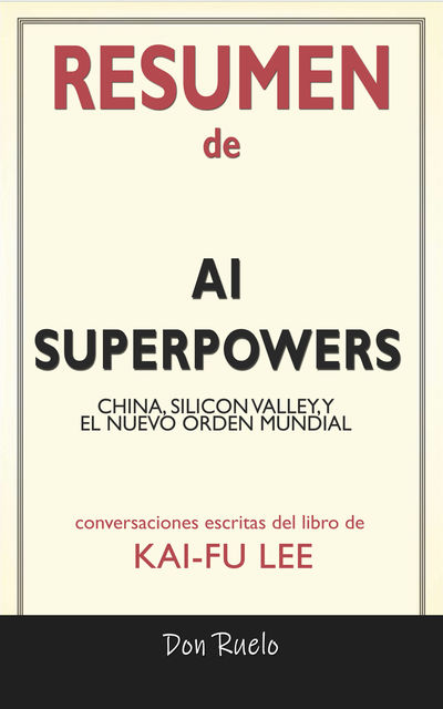 Resumen de AI Superpowers, Don Ruelo