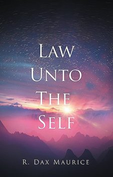 Law Unto The Self, R. Dax Maurice