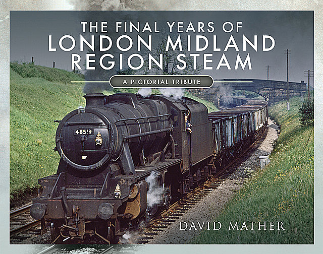 The Final Years of London Midland Region Steam, David Mather