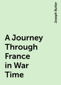 A Journey Through France in War Time, Joseph Butler