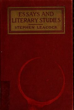 Essays and literary studies / Stephen Leacock, Stephen, 1869–1944, Leacock