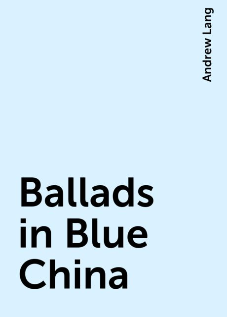 Ballads in Blue China, Andrew Lang