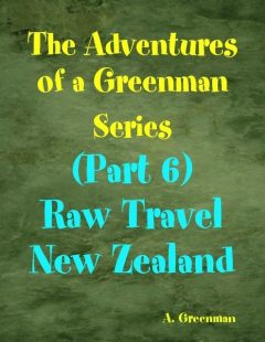 The Adventures of a Greenman Series: (Part 6) Raw Travel New Zealand, A Greenman