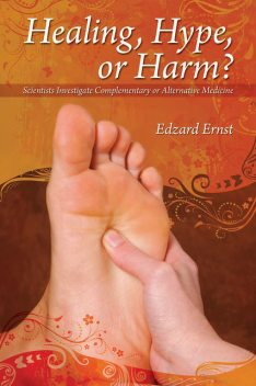 Healing, Hype or Harm?, Edzard Ernst