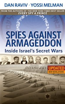 Spies Against Armageddon — Inside Israel's Secret Wars, Dan Raviv, Yossi Melman