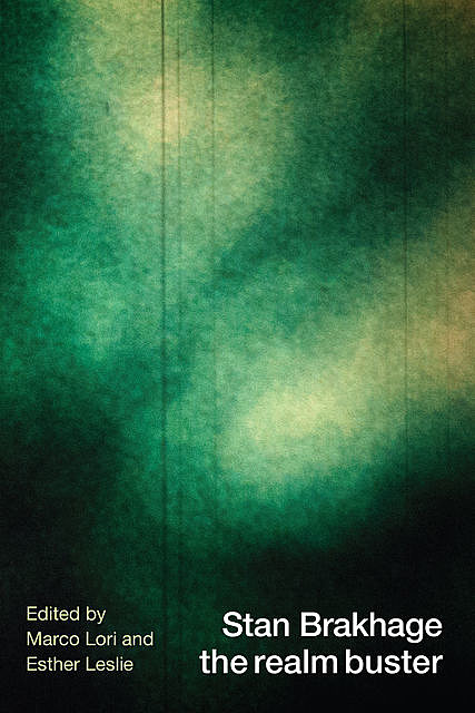 Stan Brakhage the realm buster, Esther Leslie, Marco Lori