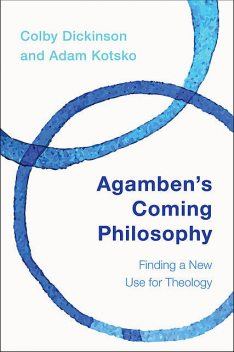 Agamben's Coming Philosophy, Kotsko Adam, Colby Dickinson