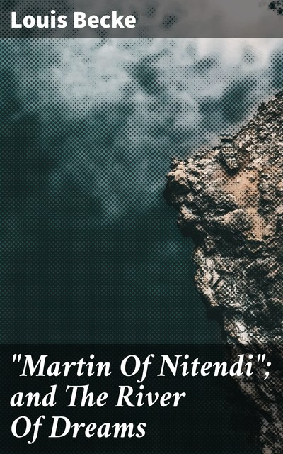 """""""Martin Of Nitendi""""; and The River Of Dreams, Louis Becke"""
