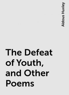 The Defeat of Youth, and Other Poems, Aldous Huxley