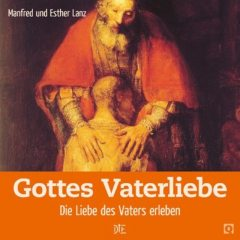 Gottes Vaterliebe, Esther Lanz, Manfred Lanz