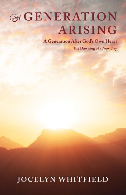 A Generation Arising: A Generation After God's Own Heart, Jocelyn Whitfield