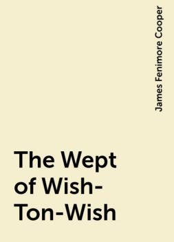 The Wept of Wish-Ton-Wish, James Fenimore Cooper