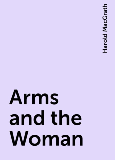 Arms and the Woman, Harold MacGrath