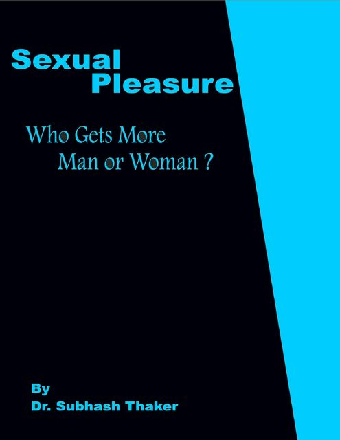 Sexual Pleasure: Who Gets More Man or Woman?, Subhash Thaker
