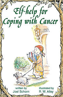 Elf-help for Coping with Cancer, Joel Schorn