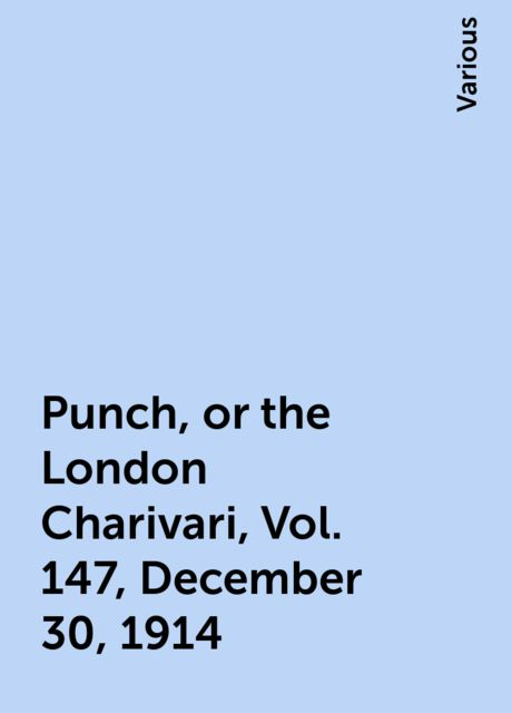 Punch, or the London Charivari, Vol. 147, December 30, 1914, Various