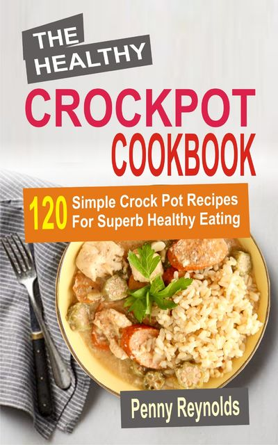 The Healthy Crockpot Cookbook, Penny Reynolds